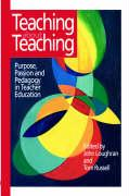 Teaching about Teaching: Purpose, Passion and Pedagogy in Teacher Education - Loughran, J. John; Russell, Tom