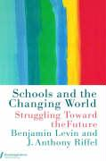 Schools and the Changing World - Levin, Benjamin; Riffel, J. Anthony; Riffel, Anthony