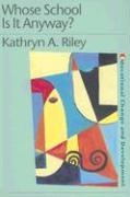 Whose School Is It Anyway? - Riley, Kathryn A.