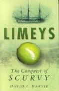 Limeys: The Conquest of Scurvy - Harvie, David I.