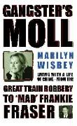 Gangster's Moll: Living with a Life of Crime--From the Great Train Robbery to 'Mad' Frankie Fraser - Wisbey, Marilyn