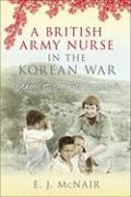 A British Army Nurse in the Korean War: Shadows of the Far Forgotten - McNair, E. J.