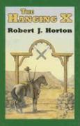 The Hanging X - Horton, Robert J.