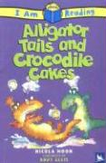Alligator Tales and Crocodile Cakes - Moon, Nicola