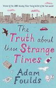 Truth About These Strange Times - Foulds, Adam