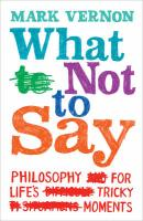 What Not to Say: Finding the Right Words at Difficult Moments - Vernon, Mark