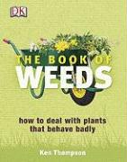 The Book of Weeds: How to Deal with Plants That Behave Badly - Thompson, Kenneth