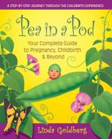 Pea in a Pod: A Complete Guide to Pregnancy, Childbirth & Beyond - Goldberg, Linda