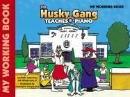 The Husky Gang Teaches Piano, Bk 1: My Working Book - Sdoia-Satz, Phyllis; Leon, Alfredo