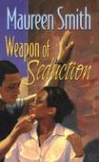 Weapon of Seduction - Smith, Maureen