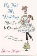It's Not My Wedding: (But I'm in Charge) - Naylor, Sharon