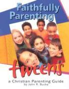 Faithfully Parenting Tweens: A Family Resource Workbook - Bucka, John R.