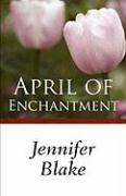 April of Enchantment - Blake, Jennifer