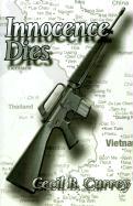 Innocence Dies: A Viet Nam War Novel - Currey, Cecil Barr