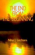 The End from the Beginning - Lechiara, Nina J.