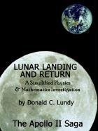 Lunar Landing and Return: A Simplified Physics & Mathematics Investigation-The Apollo II Saga - Lundy, Donald C.