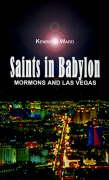 Saints in Babylon: Mormons and Las Vegas - Ward, Kenric F.