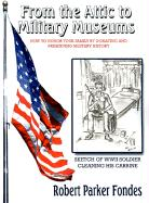 From the Attic to Military Museums: How to Honor Your Family by Donating and Preserving Military History - Fondes, Robert Parker