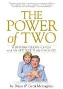 The Power of Two: Surviving Serious Illness with an Attitude and an Advocate - Monaghan, Gerri; Monaghan, Brian