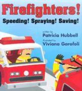 Firefighters: Speeding! Spraying! Saving! - Hubbell, Patricia