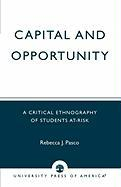 Capital and Opportunity: A Critical Ethnography of Students At-Risk - Pasco, Rebecca J.