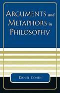 Arguments and Metaphors in Philosophy - Cohen, Daniel