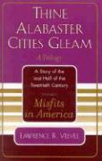 Misfits in America: Thine Alabaster Cities Gleam: A Story of the Last Half of the Twentieth Century: A Quartet - Velvel, Lawrence R.