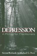 Depression: A Primer for Practitioners - Richards, Steven; Perri, Michael G.; Perri, Micheal G.