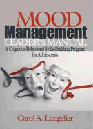 Mood Management Leader's Manual: A Cognitive-Behavioral Skills-Building Program for Adolescents - Langelier, Carol A.
