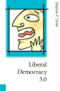 Liberal Democracy 3.0: Civil Society in an Age of Experts - Turner, Stephen