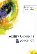 Ability Grouping in Education - Ireson, Judith; Hallam, Susan; Hallam, Susan