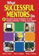 What Successful Mentors Do: 81 Research-Based Strategies for New Teacher Induction, Training, and Support - Hicks, Cathy D.; Glasgow, Neal A.; McNary, Sarah J.