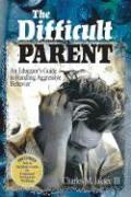 The Difficult Parent: An Educator's Guide to Handling Aggressive Behavior - Jaksec III, Charles M.