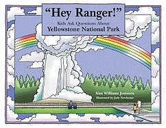 Hey Ranger! Kids Ask Questions about Yellowstone National Park - Justesen, Kim Williams