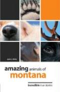 Amazing Animals of Montana: Incredible True Stories - Shirley, Gayle C.