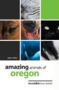 Amazing Animals of Oregon: Incredible True Stories - Shirley, Gayle C.