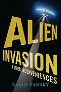 Alien Invasion and Other Inconveniences - Yansky, Brian