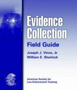 Evidence Collection Field Guide - Vince, Joseph; Vince Jr, Joseph J.; Sherlock, William E.