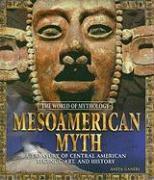 Mesoamerican Myth: A Treasury of Central American Legends, Art, and History - Ganeri, Anita