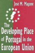 The Developing Place of Portugal in the European Union - Magone, Jose M.
