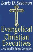 Evangelical Christian Executives: A New Model for Business Corporations - Solomon, Lewis D.