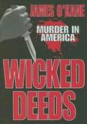 Wicked Deeds: Murder in America - O'Kane, James M.