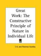 Great Work: The Constructive Principle of Nature in Individual Life - T. K. (Huntley, Florence)
