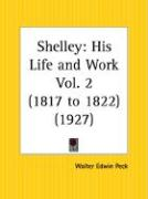 Shelley: His Life and Work 1817 to 1822 Part 2 - Peck, Walter Edwin
