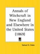 Annals of Witchcraft in New England and Elsewhere in the United States - Drake, Samuel G.