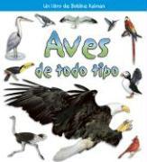 Aves de Todo Tipo - Sjonger, Rebecca; Kalman, Bobbie