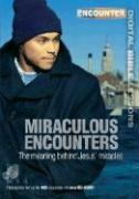 Miraculous Encounters: The Meaning Behind Jesus' Miracles