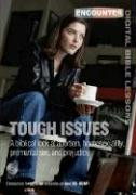 Tough Issues: A Biblical Look at Abortion, Homosexuality, Premarital Sex, and Prejudice
