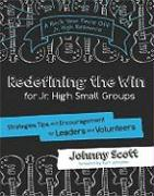 Redefining the Win for Jr. High Small Groups: Strategies, Tips, and Encouragement for Leaders and Volunteers - Scott, Johnny
