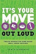 It's Your Move: Out Loud: Twelve Interactive Game-Based Small Group Sessions - Ellsworth, Tom